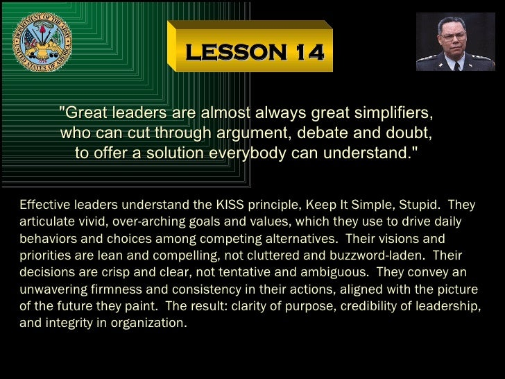 """LESSON 14 """"Great leaders are almost always great simplifiers, who can cut through argument, debate and doubt, to offe..."""