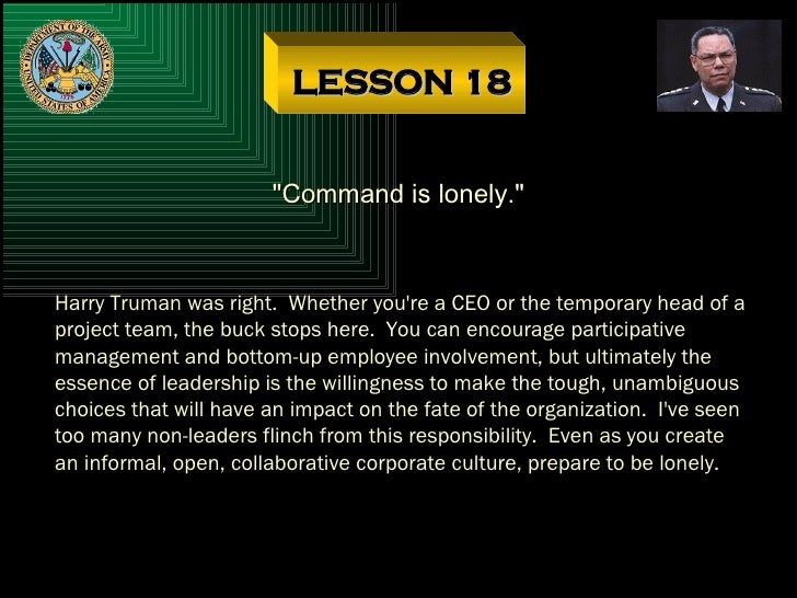 """LESSON 18 """"Command is lonely."""" Harry Truman was right.  Whether you're a CEO or the temporary head of a project ..."""