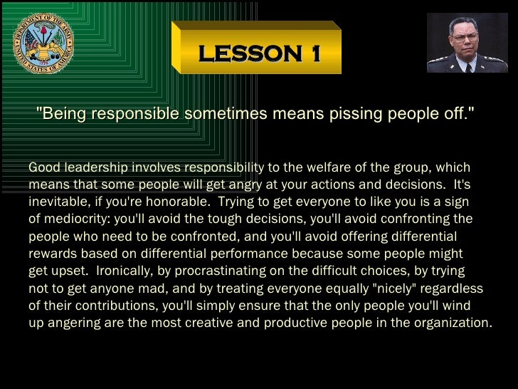 """LESSON 1 """"Being responsible sometimes means pissing people off."""" Good leadership involves responsibility to the ..."""