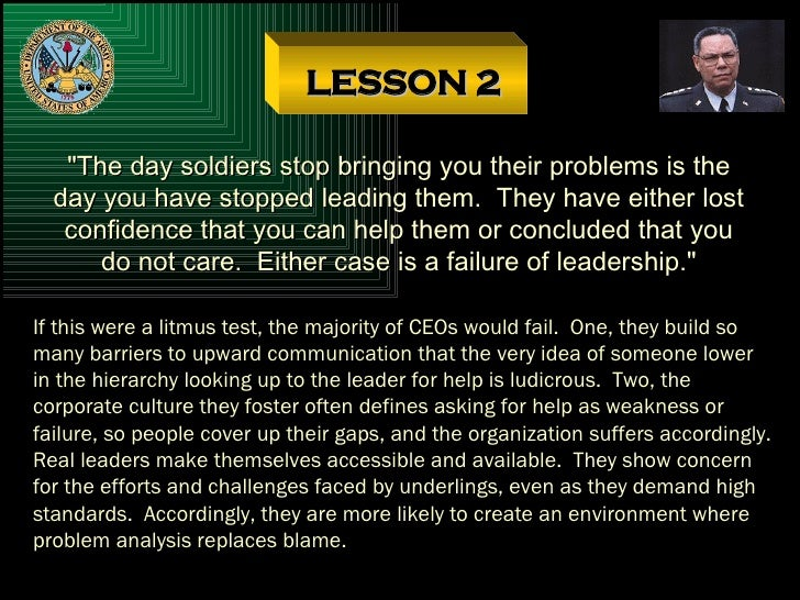 """LESSON 2 """"The day soldiers stop bringing you their problems is the day you have stopped leading them.  They have eith..."""