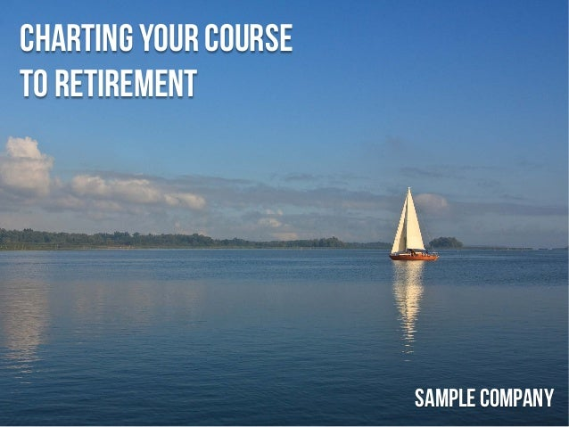 Charting your course to retirement SampleCompany