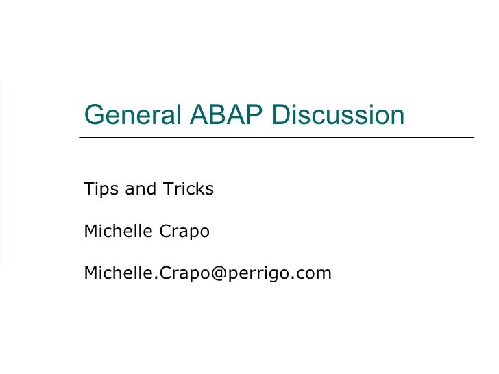 General ABAP Discussion  Tips and Tricks Michelle Crapo [email_address]