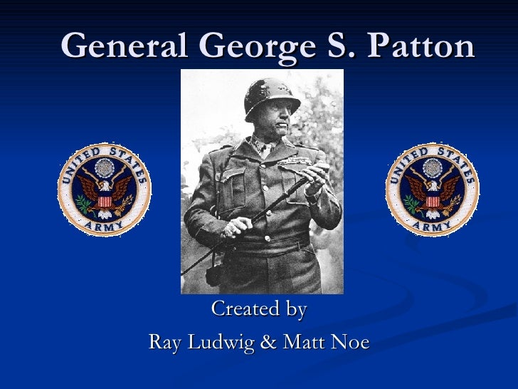 General George S. Patton Created by Ray Ludwig & Matt Noe