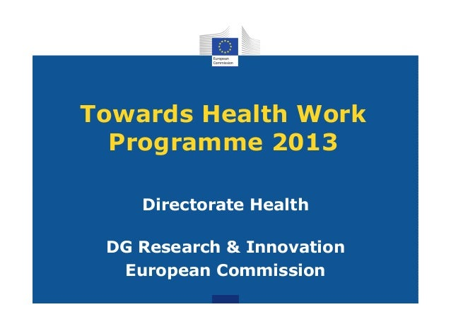 Towards Health Work  Programme 2013    Directorate Health DG Research & Innovation  European Commission