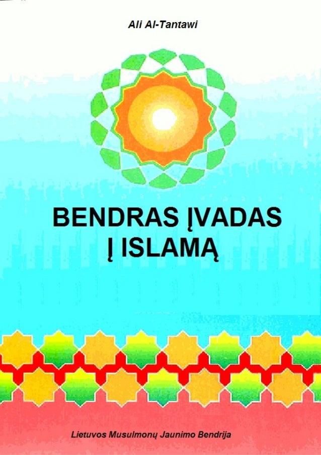Ali Al-Tantawi BENDRAS ĮVADAS    Į ISLAMĄ  (General Introduction to Islam)       ()تعريف عام بدين السلم         الشيخ ع...