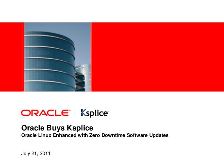 Oracle Buys KspliceOracle Linux Enhanced with Zero Downtime Software UpdatesJuly 21, 2011