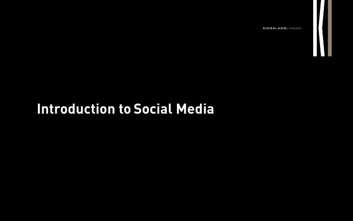 Introduction to Social MediaIntroduction to Social Media                           2011 © KINGSLAND LINASSI