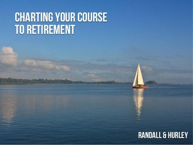 Charting your courseto retirementRandall& HUrley