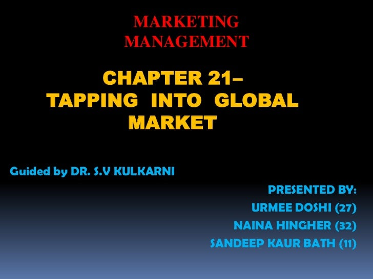 MARKETING                 MANAGEMENT         CHAPTER 21–     TAPPING INTO GLOBAL           MARKETGuided by DR. S.V KULKARN...