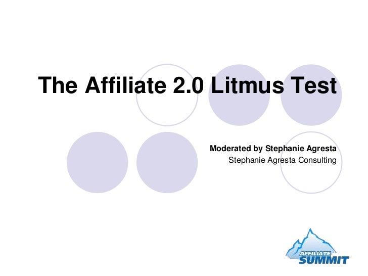 The Affiliate 2.0 Litmus Test                  Moderated by Stephanie Agresta                    Stephanie Agresta Consult...
