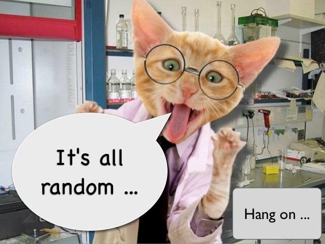 Its allrandom ...             Hang on ...