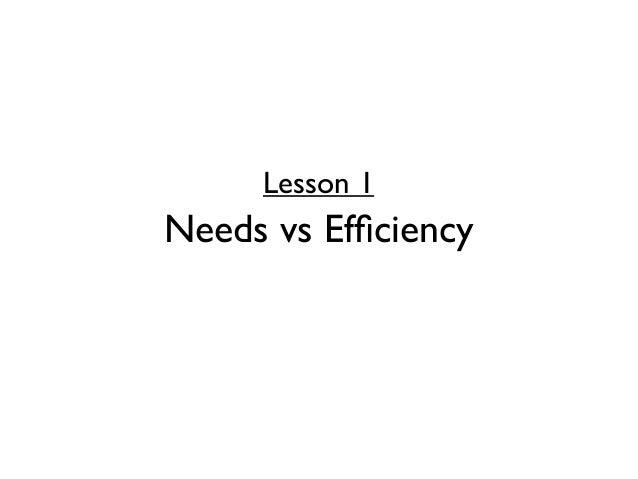Lesson 1Needs vs Efficiency