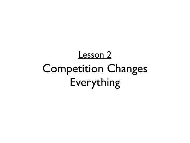 Lesson 2Competition Changes    Everything