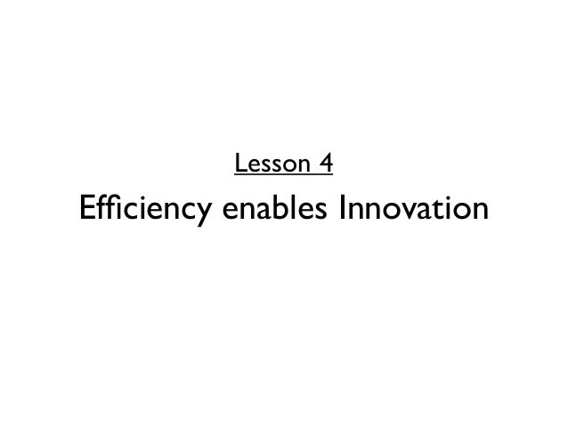 Lesson 4Efficiency enables Innovation