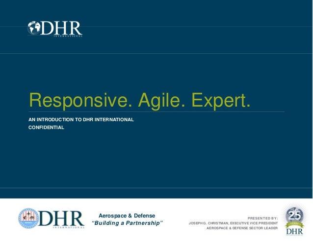 "Responsive. Agile. Expert. AN INTRODUCTION TO DHR INTERNATIONAL CONFIDENTIAL Aerospace & Defense ""Building a Partnership"" ..."