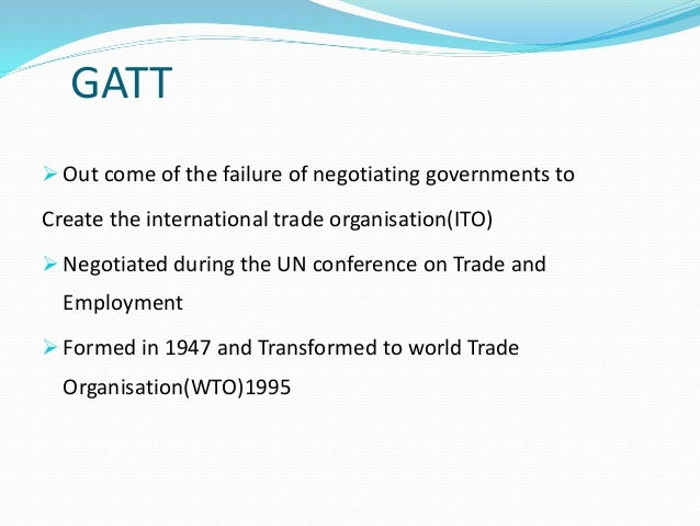 General agreement on tariffs and trade gatt gatt out come of the platinumwayz