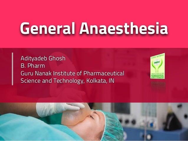 General Anaesthesia Adityadeb Ghosh B. Pharm Guru Nanak Institute of Pharmaceutical Science and Technology, Kolkata, IN