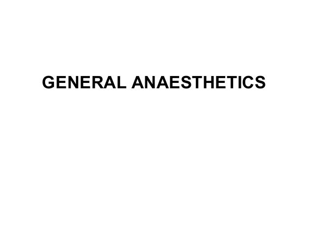 GENERAL ANAESTHETICS