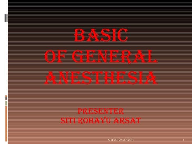 BASIC of GENERAL ANESTHESIA PRESENTER SITI ROHAYU ARSAT SITI ROHAYU ARSAT