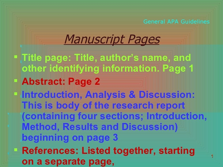General   APA   Guidelines <ul><li>Manuscript Pages </li></ul><ul><li>Title page: Title, author's name, and other identify...