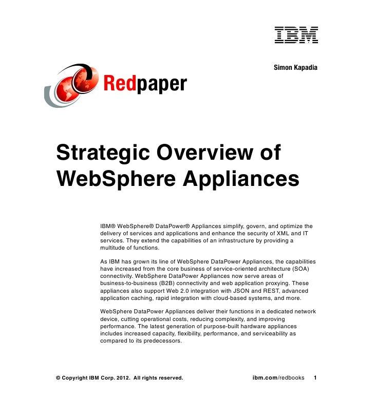 Simon Kapadia                 RedpaperStrategic Overview ofWebSphere Appliances                IBM® WebSphere® DataPower® ...
