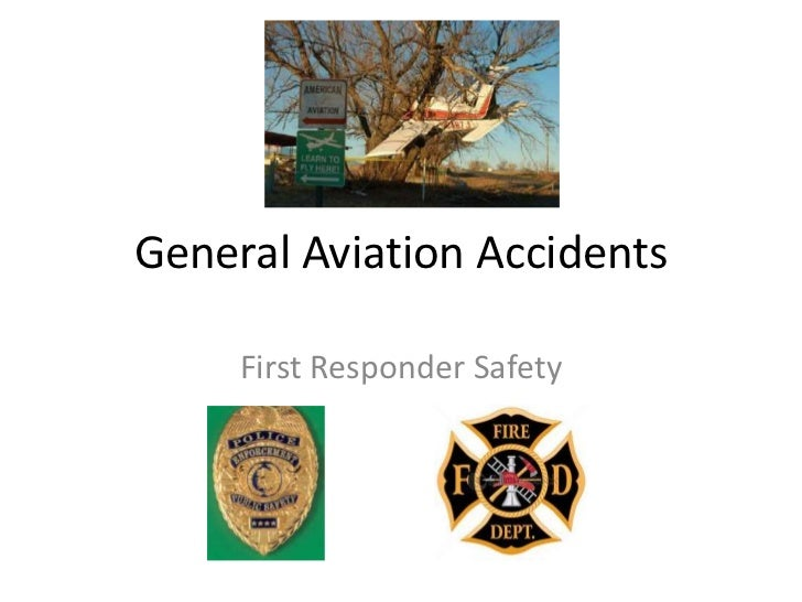 General Aviation Accidents     First Responder Safety