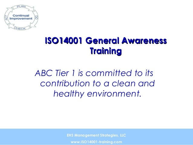 ISO14001 General AwarenessISO14001 General AwarenessTrainingTrainingABC Tier 1 is committed to itscontribution to a clean ...