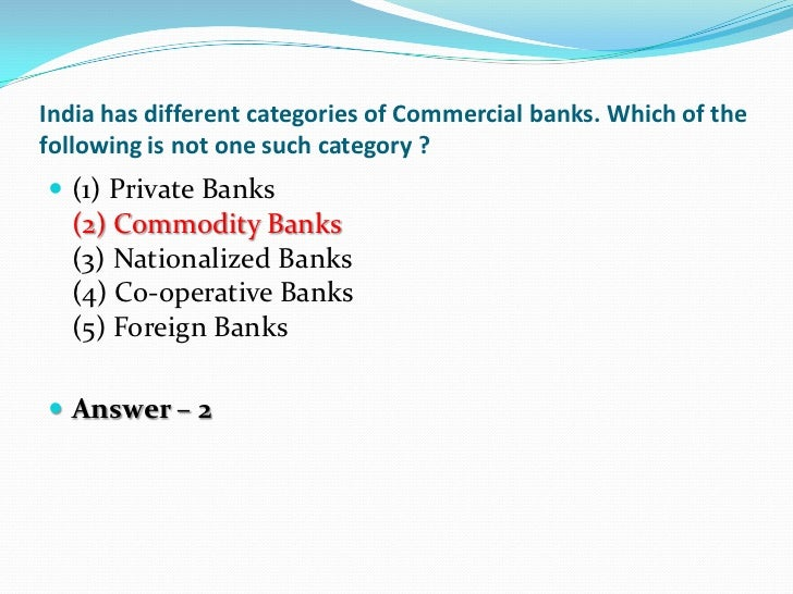 India has different categories of Commercial banks. Which of thefollowing is not one such category ? (1) Private Banks  (...