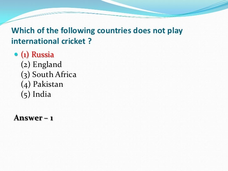 Which of the following countries does not playinternational cricket ? (1) Russia  (2) England  (3) South Africa  (4) Paki...
