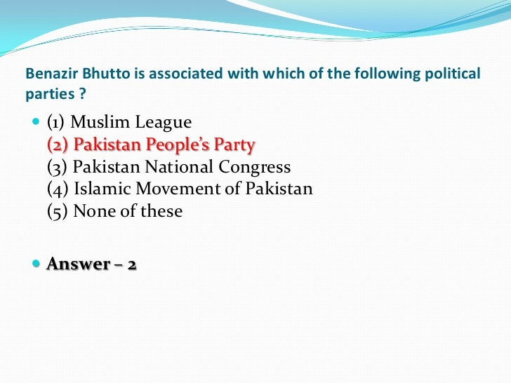Benazir Bhutto is associated with which of the following politicalparties ? (1) Muslim League  (2) Pakistan People's Part...