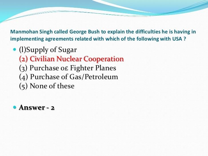 Manmohan Singh called George Bush to explain the difficulties he is having inimplementing agreements related with which of...