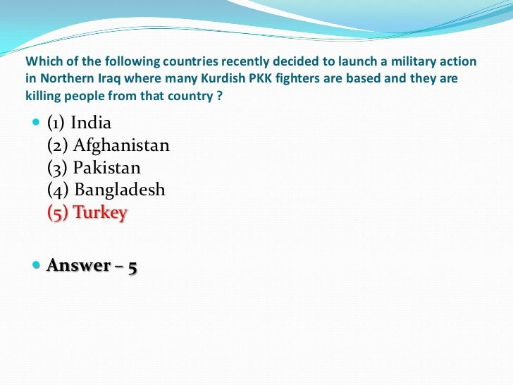 Which of the following countries recently decided to launch a military actionin Northern Iraq where many Kurdish PKK fight...