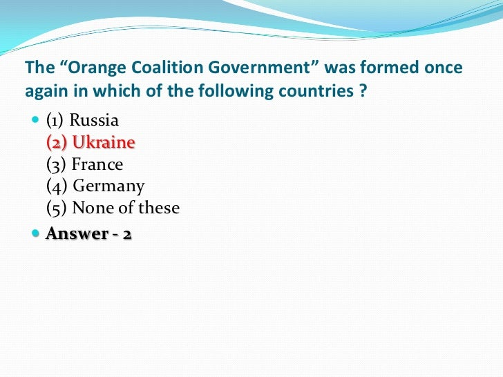 """The """"Orange Coalition Government"""" was formed onceagain in which of the following countries ? (1) Russia  (2) Ukraine  (3)..."""