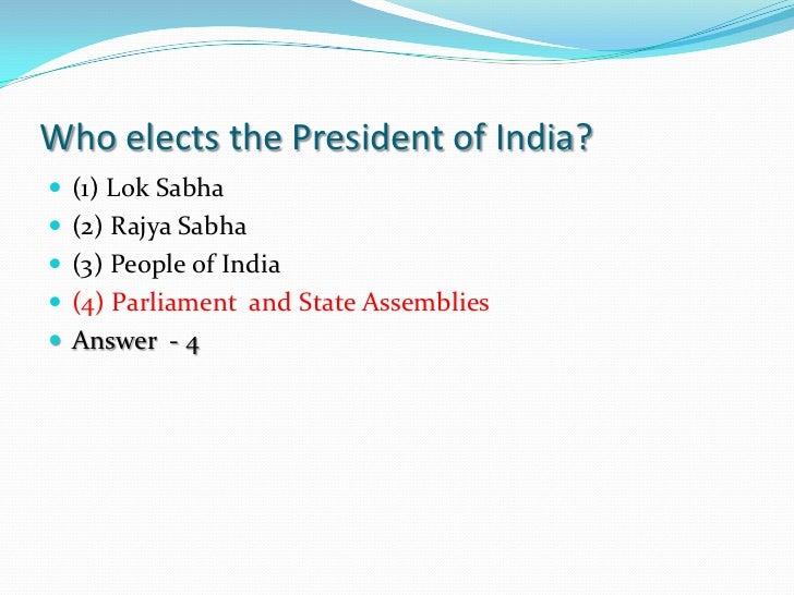 Who elects the President of India? (1) Lok Sabha (2) Rajya Sabha (3) People of India (4) Parliament and State Assembli...