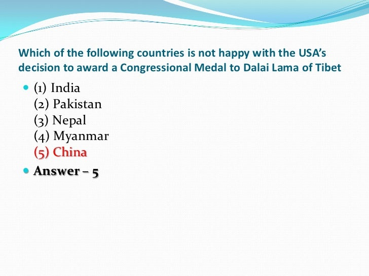 Which of the following countries is not happy with the USA'sdecision to award a Congressional Medal to Dalai Lama of Tibet...