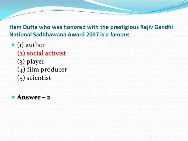 Hem Dutta who was honored with the prestigious Rajiv GandhiNational Sadbhawana Award 2007 is a famous (1) author  (2) soc...