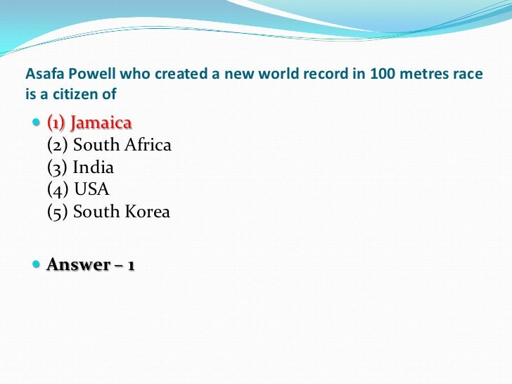 Asafa Powell who created a new world record in 100 metres raceis a citizen of (1) Jamaica  (2) South Africa  (3) India  (...