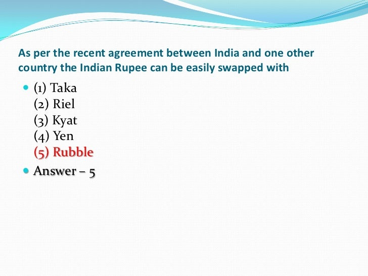 As per the recent agreement between India and one othercountry the Indian Rupee can be easily swapped with (1) Taka  (2) ...