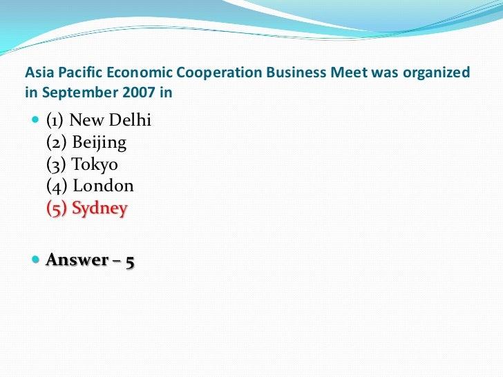 Asia Pacific Economic Cooperation Business Meet was organizedin September 2007 in (1) New Delhi  (2) Beijing  (3) Tokyo  ...
