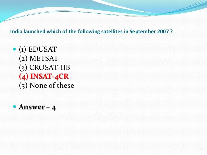 India launched which of the following satellites in September 2007 ? (1) EDUSAT   (2) METSAT   (3) CROSAT-IIB   (4) INSAT...