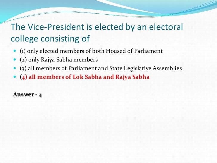 The Vice-President is elected by an electoralcollege consisting of (1) only elected members of both Housed of Parliament...