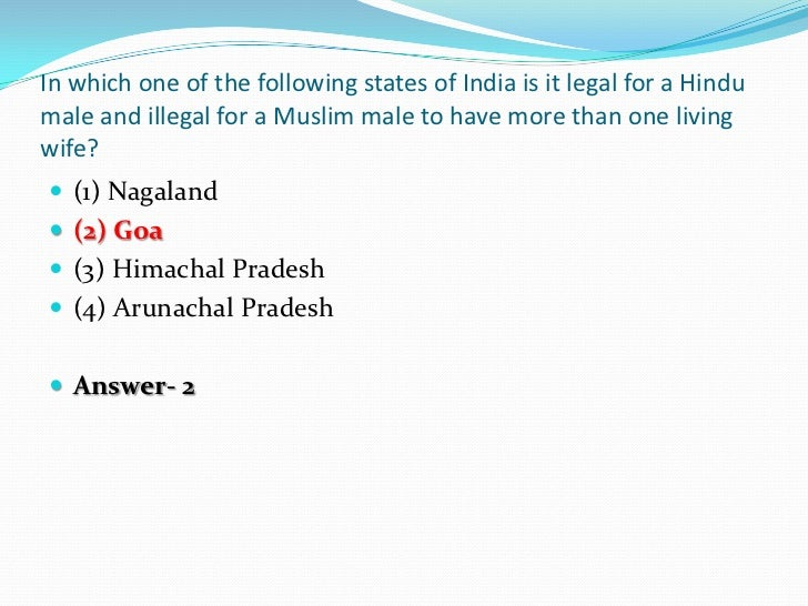 In which one of the following states of India is it legal for a Hindumale and illegal for a Muslim male to have more than ...