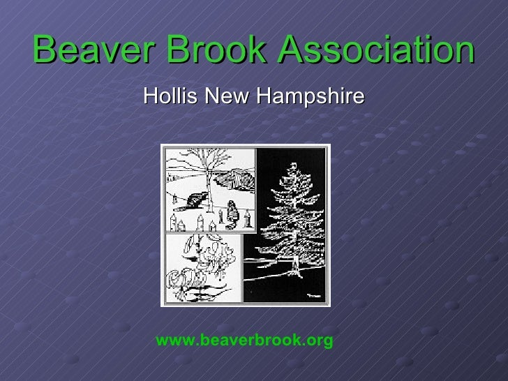 Beaver Brook Association <ul><li>Hollis New Hampshire </li></ul>www.beaverbrook.org