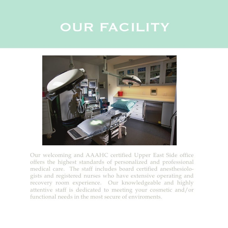 OUR FACILITYOur welcoming and AAAHC certified Upper East Side officeoffers the highest standards of personalized and profe...