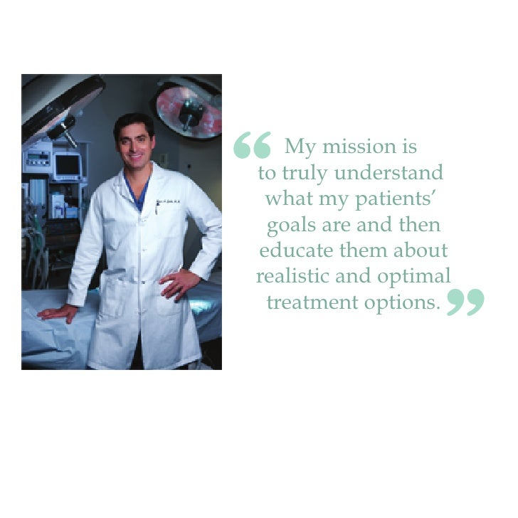 """""""  My mission isto truly understand what my patients' goals are and theneducate them aboutrealistic and optimal treatment ..."""