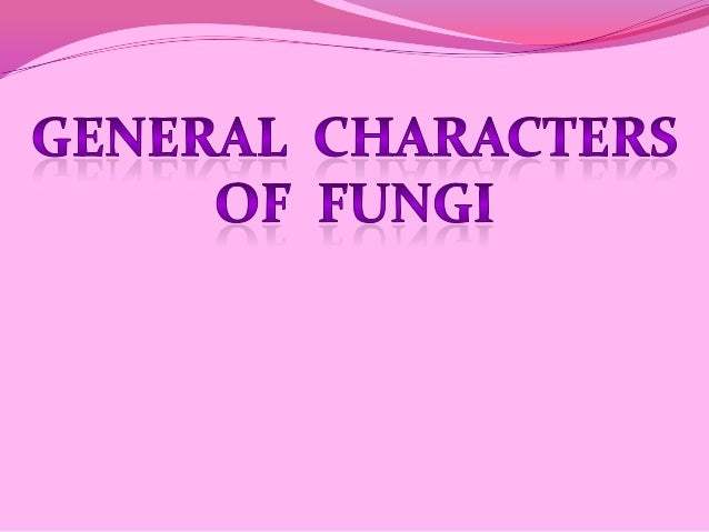 Table of Content: Introduction. General characters of fungi. The fascinating world of fungi. Summary. Reference.