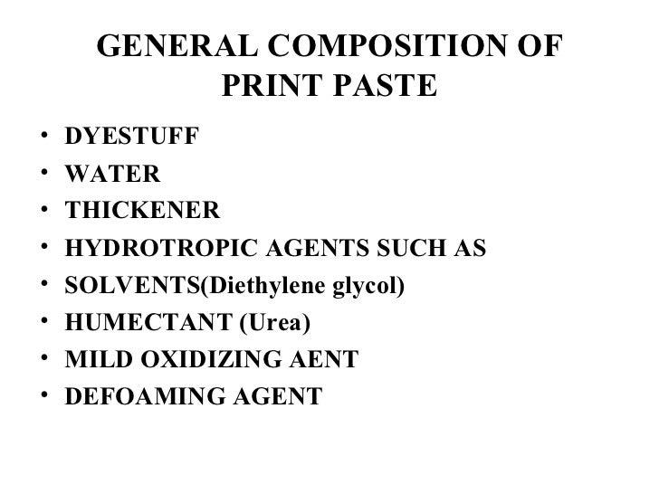 GENERAL COMPOSITION OF PRINT PASTE <ul><li>DYESTUFF </li></ul><ul><li>WATER </li></ul><ul><li>THICKENER </li></ul><ul><li>...