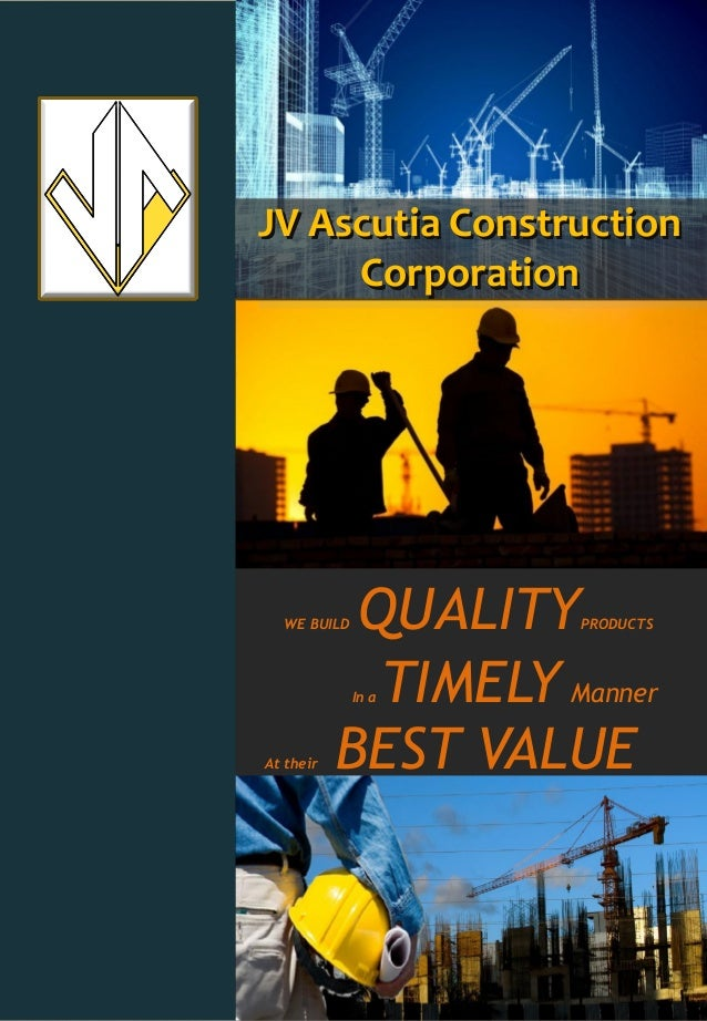 In a TIMELY Manner At their BEST VALUE WE BUILD QUALITYPRODUCTS JV Ascutia Construction Corporation