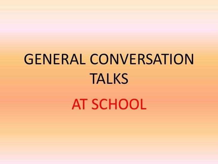 GENERAL CONVERSATION        TALKS     AT SCHOOL