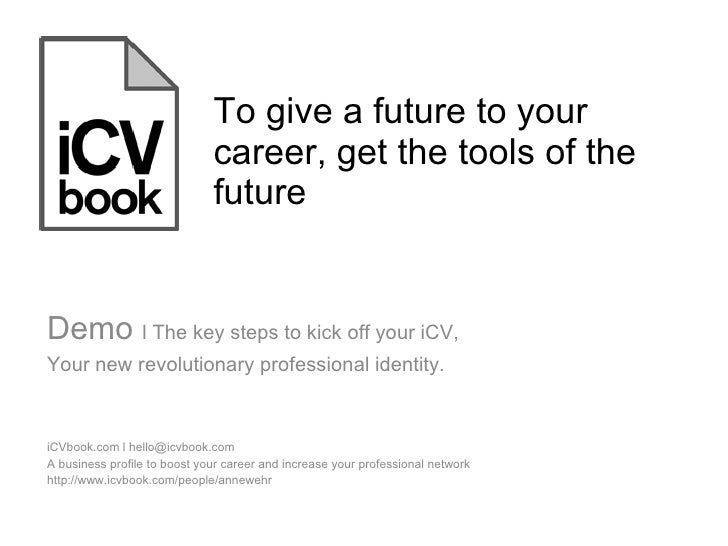 To give a future to your career, get the tools of the future iCVbook.com l hello@icvbook.com  A business profile to boost ...